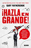 ¡hazla En Grande! / Crushing It!: How Great Entrepreneurs Build Their Business and Influence-And How You Can, Too