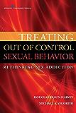 Treating Out of Control Sexual Behavior: Rethinking Sex Addiciton