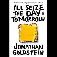 I'll Seize the Day Tomorrow