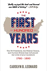 The First Hundred Years: The US Presidents, the Federal Census, and current events that influenced the lives of your ancestors 1790-1890 Kindle Edition