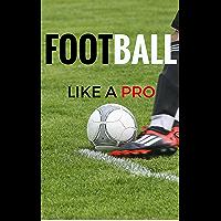 Football Like A Pro (English Edition)