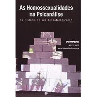 Homossexualidades Na Psicanálise. Na História De Sua Despatologização