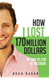 How I Lost 170 Million Dollars: My Time as #30 at Facebook