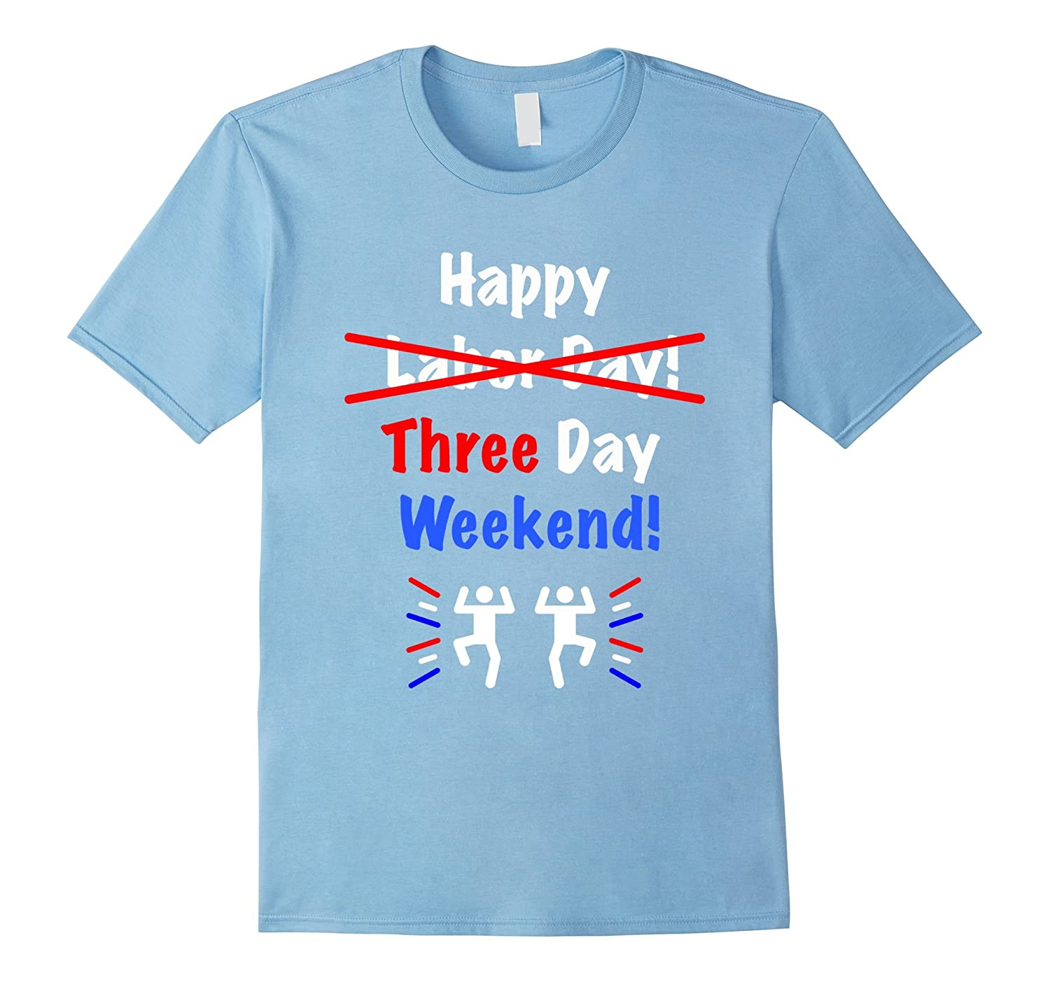 Labor Day Shirt 2017: Happy Three Day Weekend Tee-BN
