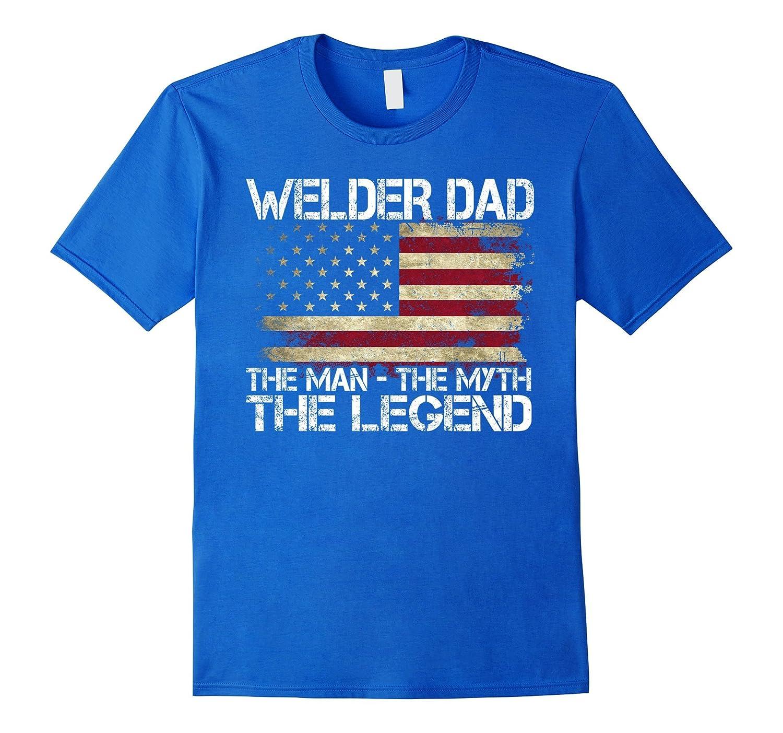 Welder Dad The Man The Myth The Legend T-Shirt