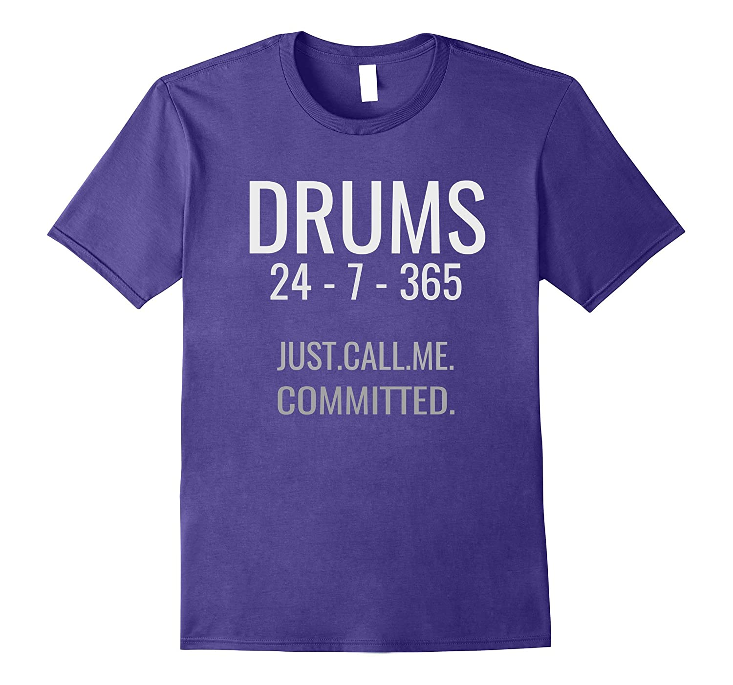 Drums 24-7-365 Just Call Me Committed Awesome Music Shirt-PL