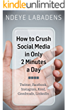 How to Crush Social Media in Only 2 Minutes a Day: Twitter, Facebook, Instagram, Kred, Goodreads, LinkedIn (English Edition)