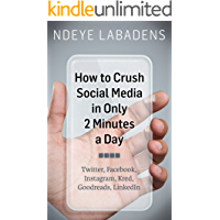 How to Crush Social Media in Only 2 Minutes a Day: Twitter, Facebook, Instagram, Kred, Goodreads, LinkedIn book cover