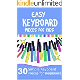 Easy Keyboard Pieces for Kids: 30 Simple Keyboard Pieces for Beginners | Easy Keyboard Songbook for Kids (Popular Keyboard Sh