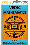 Vedic Mathematics: Multiplication Made Easy: Learn to Multiply 25 times faster in a day!!
