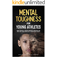 Mental Toughness For Young Athletes: Eight Proven 5-Minute Mindset Exercises For Kids And Teens Who Play Competitive…
