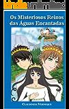 OS MISTERIOSOS REINOS DAS ÁGUAS ENCANTADAS: O REINO DAS ÁGUAS ENCANTADAS (1)