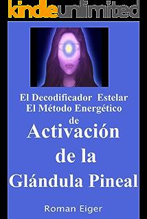 El Decodificador Estelar El Método Energético de Activación de la Glándula Pineal (Spanish Edition)