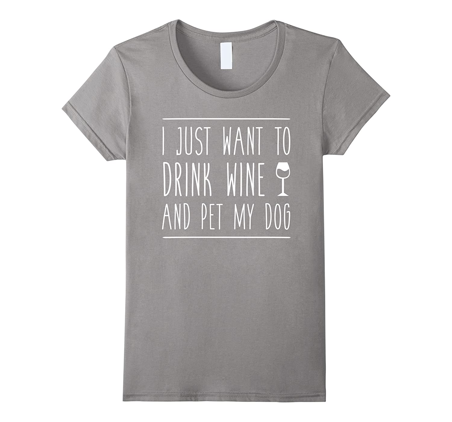 I Just Want to Drink Wine and Pet My Dog Funny Tee