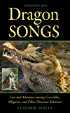 Dragon Songs: Love and Adventure among Crocodiles, Alligators, and Other Dinosaur Relations (English Edition)