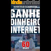 Ganhe Dinheiro Na Internet Em 60 Dias: Não É Marketing De Rede, Sem Vender Nada, Sem Fazer Reuniões, Sem Investimento Inicial.