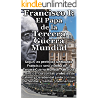 Francisco I: El Papa De La Tercera Guerra Mundial, Las Profecías: Según las profecías el Papa Francisco será víctima de la Tercera Guerra Mundial. Absoluta coincidencia con Fátima y Garabandal.