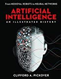 Artificial Intelligence: An Illustrated History: From Medieval Robots to Neural Networks (Sterling Illustrated Histories…