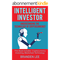 Intelligent Investor: Understanding the Technology of Cryptocurrency: This Book Includes- Cryptocurrency Investing, Blockchain Technology (English Edition)