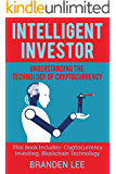 Intelligent Investor: Understanding the Technology of Cryptocurrency: This Book Includes- Cryptocurrency Investing, Blockchain Technology