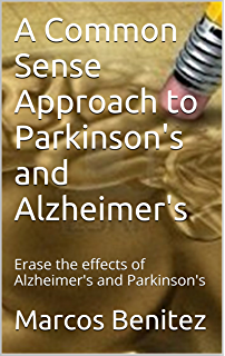 A Common Sense Approach to Parkinsons and Alzheimers: Erase the effects of Alzheimers and Parkinsons