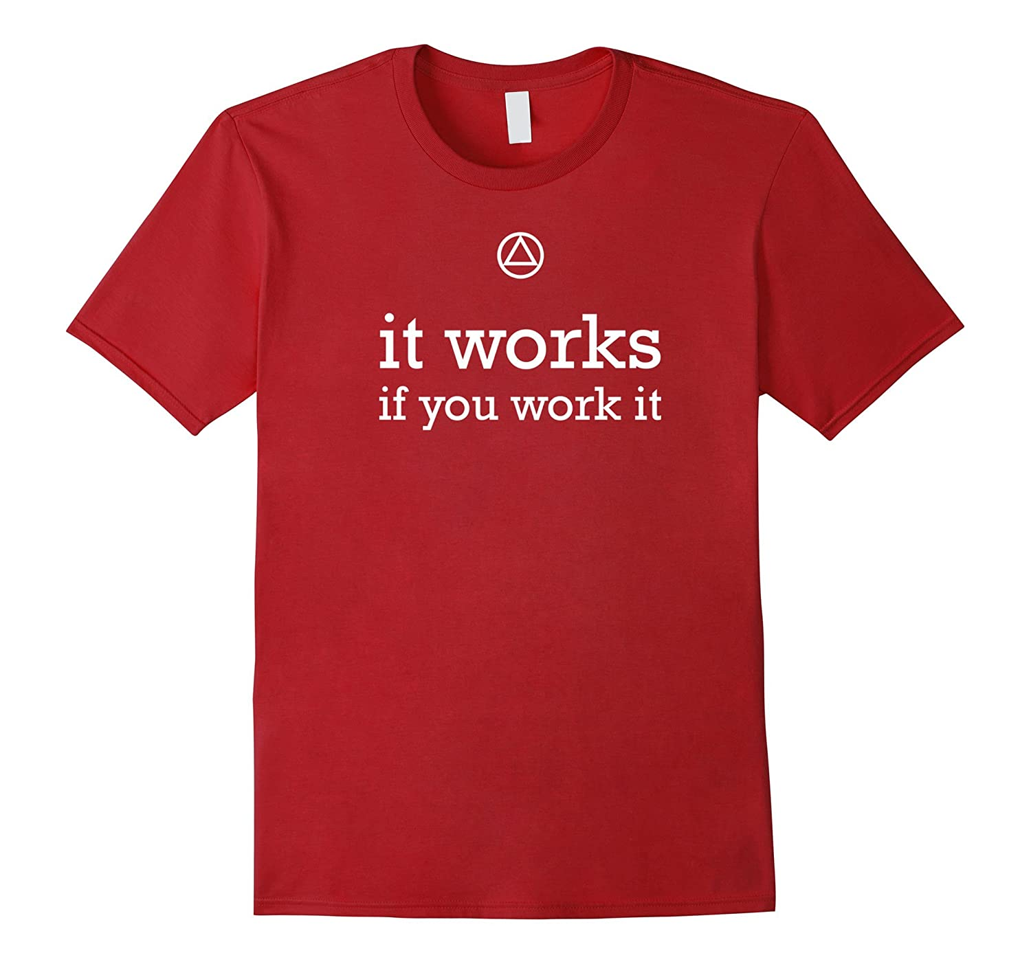 It Works If You Work It – AA 12 Step Recovery T Shirt