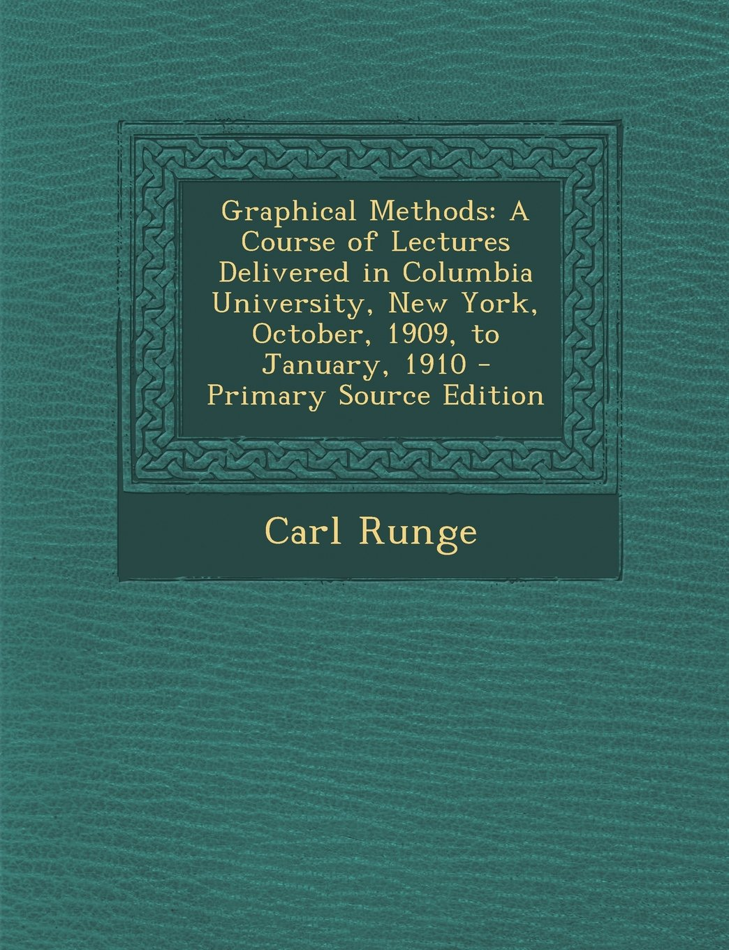 Graphical Methods: A Course of Lectures Delivered in Columbia University, New York, October, 1909, to January, 1910 - Primary Source Edit pdf