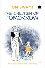 The Children of Tomorrow: A Monk's Guide to Mindful Parenting Kindle Edition