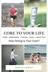 The Core To Your Life: Health - Relationships - Finances - Career - Leisure Time / How Strong Is Your Core? Kindle Edition