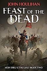 Feast of the Dead (Mon Dieu Cthulhu! Book 2) Kindle Edition