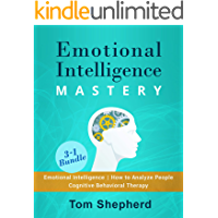 Emotional Intelligence Mastery: 3 Manuscripts : Book #1 Emotional Intelligence, Book #2 How To Analyze People, Book #3 Cognitive Behavioral Therapy