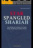 Star Spangled Shariah: The Rise of America's First Muslim Brotherhood Party (Civilization Jihad Reader Series Book 5)