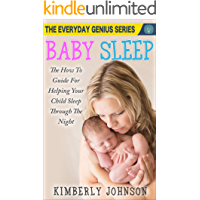 Baby Sleep: The How To Guide For Helping Your Child Sleep Through The Night: The Everyday Genius Series