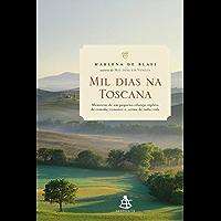 Mil dias na Toscana: Memórias de um pequeno vilarejo repleto de comida, romance e, acima de tudo, vida