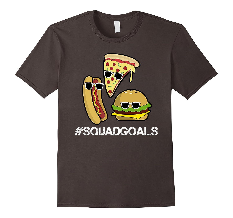 #SquadGoals T-shirt Squad Goals Funny Burger Hot Dog Pizza