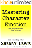 Mastering Character Emotion (The Dancing on Coals How-To Series Book 6)