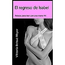 El regreso de Isabel (Relatos para leer con una mano nº 4) (Spanish Edition) Mar 12, 2016