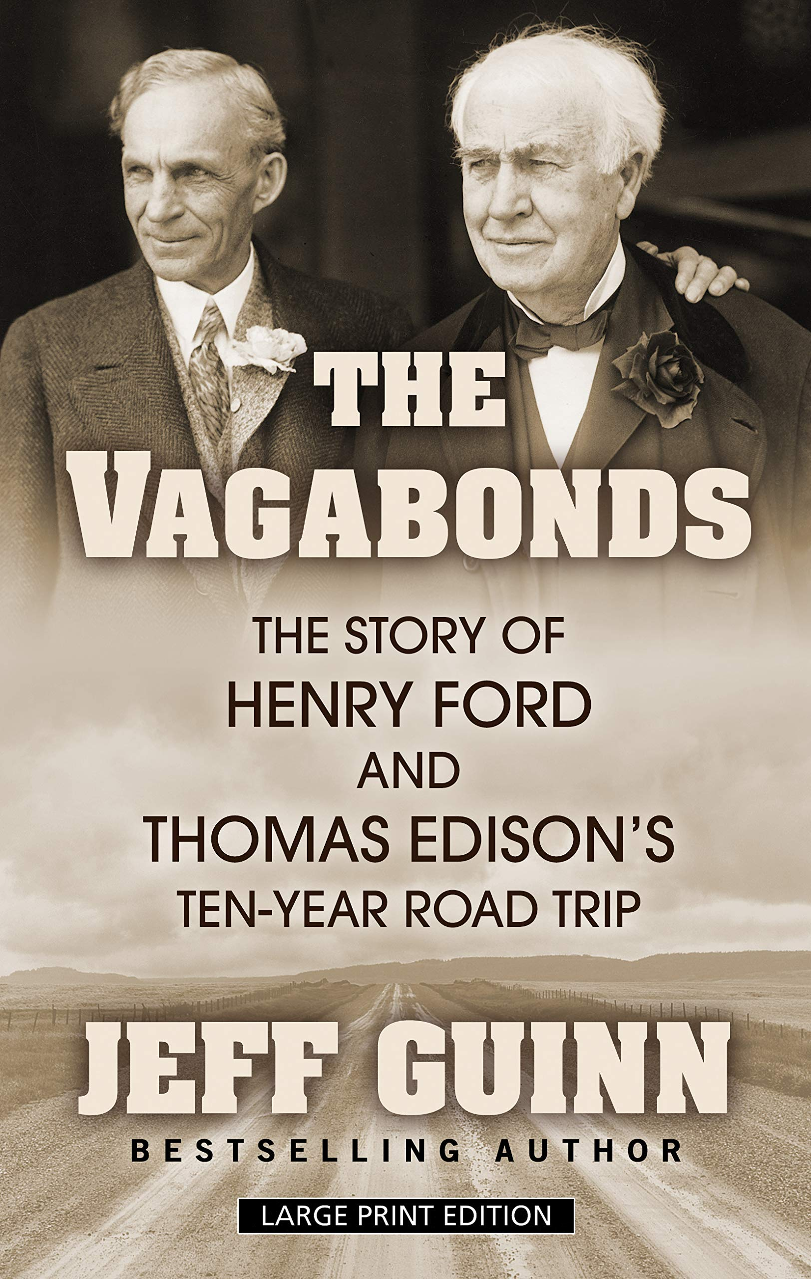 The Vagabonds: The Story of Henry Ford and Thomas Edison's Ten-Year Road Trip (Thorndike Press Large Print Biographies and Memoir)