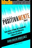 Piense Positivamente Cómo Aplicar El Poder del Pensamiento Positivo Para Auto-Motivarse y Mejorar Su Actitud: Hábitos De…