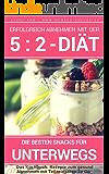 Erfolgreich abnehmen mit der 5 : 2 Diät - Snacks für unterwegs & Leckere Rezepte zum Mitnehmen - Intermittierendes Fasten: Band 4: Kochbuch - 50 Rezepte ... der 5 : 2 Diät - Intermittierendes Fasten)