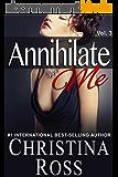 Annihilate Me (Vol. 3) (The Annihilate Me Series) (English Edition)