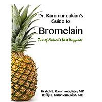 Dr Karamanoukian's Guide to Bromelain - One of Nature's Best Enzymes (Dr. Karamanoukian's...