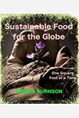 Sustainable Food for the Globe, One Square Foot at a Time. (Sustainable Food for the Globe. Book 1) Kindle Edition
