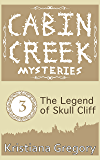 The Legend of Skull Cliff (Cabin Creek Mysteries Book 3)