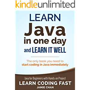 Java: Learn Java in One Day and Learn It Well. Java for Beginners with Hands-on Project. (Learn Coding Fast with Hands…