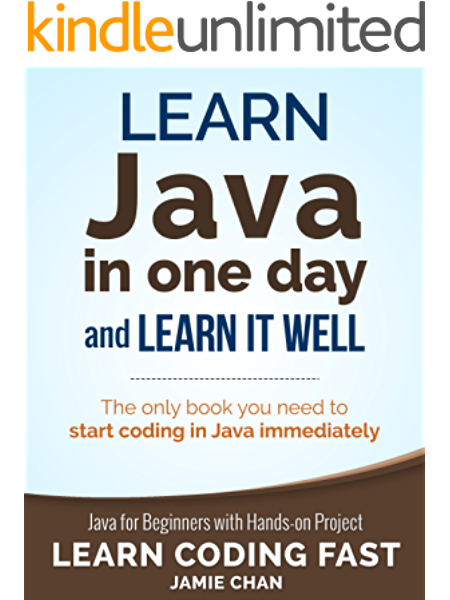Java Learn Java In One Day And Learn It Well Java For Beginners With Hands On Project Learn Coding Fast With Hands On Project Book 4 1 Lcf Publishing Chan Jamie Ebook Amazon Com