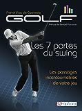 Golf : les 7 portes du swing: Les passages incontournables de votre jeu