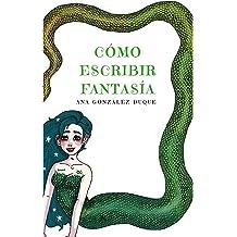 Cómo escribir fantasía (Spanish Edition) Sep 9, 2017