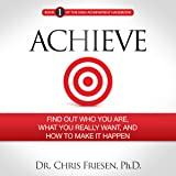 Achieve: Find out Who You Are, What You Really Want, and How to Make It Happen: The High Achievement Handbook, Book 1