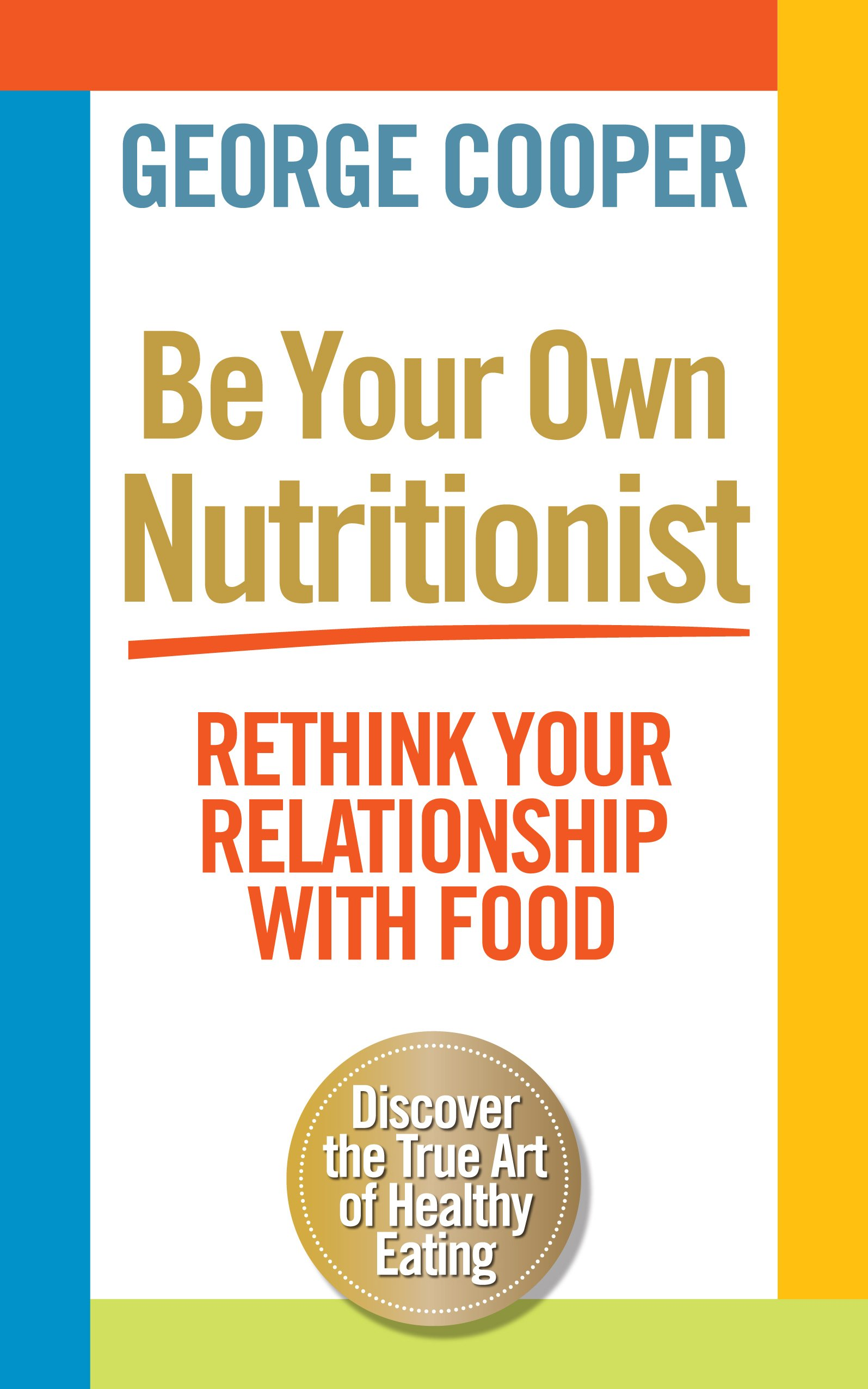 Be Your Own Nutritionist: Rethink Your Relationship with Food PDF